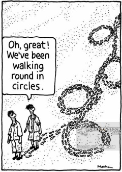 'Oh, great! We've been going round in Circles.'