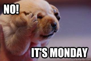 No-Its-Monday